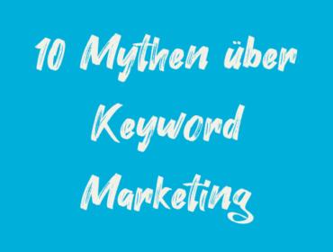 Titelbild 10 Mythen über Keyword Marketing
