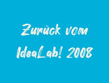 Titelbild Zurück vom IdeaLab! 2008