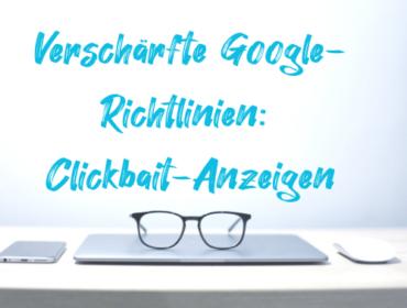 Verschärfte Google-Richtlinien Clickbait-Anzeigen