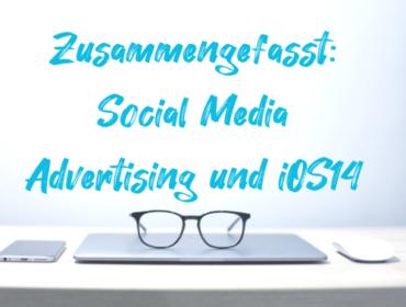 Titelbild Zusammengefasst Social Media Advertising und iOS14