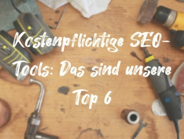 Titelbild Blogpost Top 6 kostenpflichtige SEO-Tools