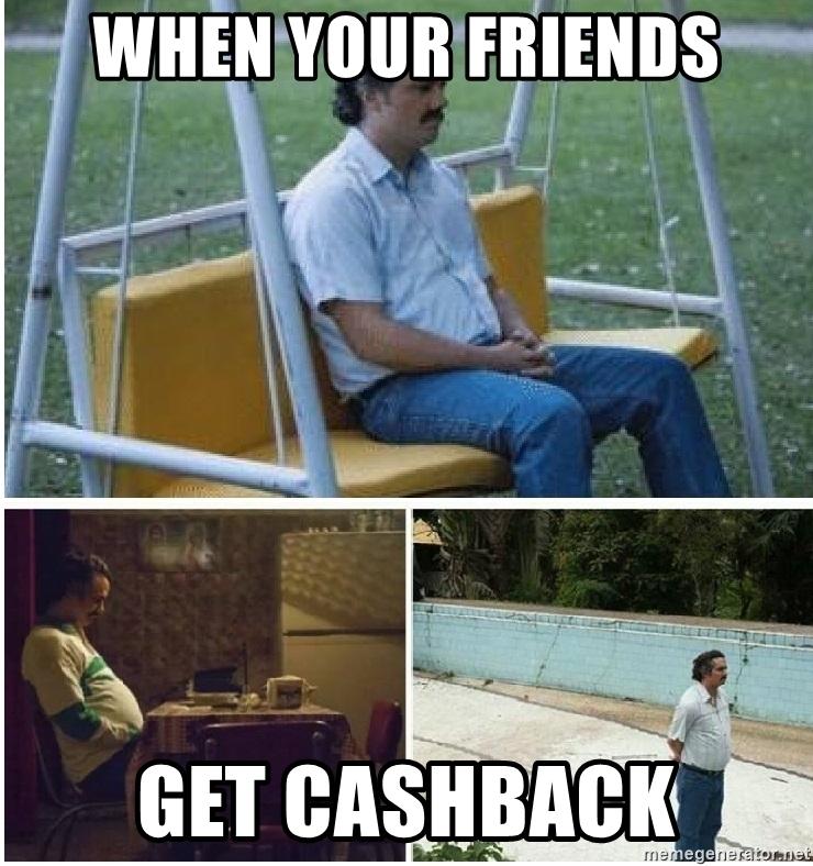 Meme When your friends get Cashback